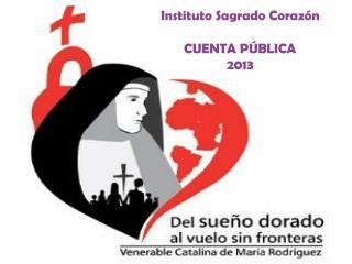 Instituto Sagrado Corazón CUENTA PÚBLICA  2013