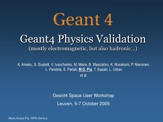 Geant4 Physics Validation (mostly electromagnetic, but also hadronic…)