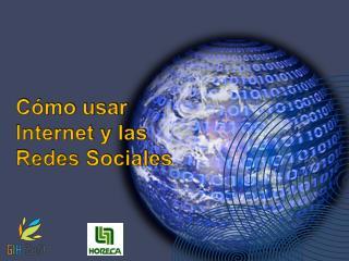 Cómo usar Internet y las Redes Sociales