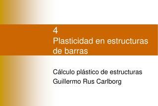 4 Plasticidad en estructuras de barras