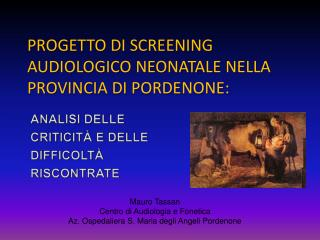 PROGETTO  DI  SCREENING AUDIOLOGICO NEONATALE NELLA PROVINCIA  DI  PORDENONE: