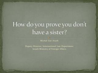 How do you prove you don't have a sister?