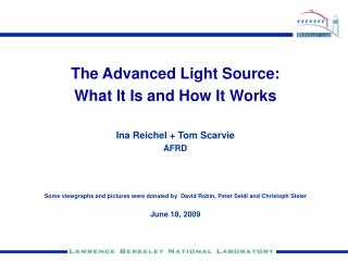 The Advanced Light Source: What It Is and How It Works Ina Reichel + Tom Scarvie AFRD