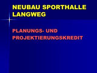 NEUBAU SPORTHALLE LANGWEG