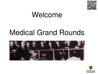 Welcome Medical Grand Rounds