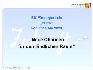 """EU-Förderperiode  """"ELER""""  von 2014 bis 2020 """"Neue Chancen  für den ländlichen Raum"""""""