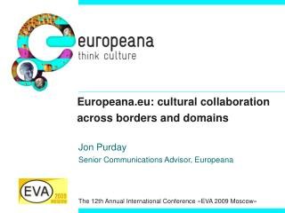 Europeana.eu: cultural collaboration  across borders and domains