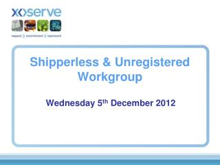 Shipperless & Unregistered  Workgroup