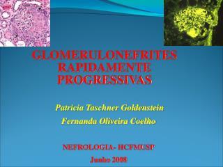 Patricia Taschner Goldenstein Fernanda Oliveira Coelho NEFROLOGIA- HCFMUSP Junho 2008