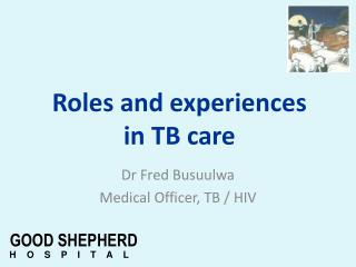 Dr Fred  Busuulwa Medical Officer, TB / HIV