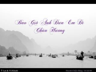 Bao Giôø Anh Ñöa Em Ñi Chuøa Höông