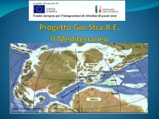 Progetto  Gio.Stra.R.E . Il Mediterraneo