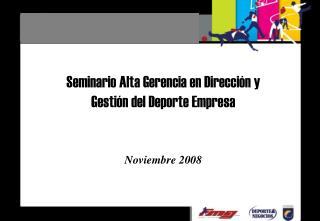 Seminario Alta Gerencia en Dirección y Gestión del Deporte Empresa Noviembre 2008