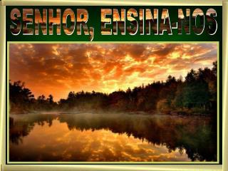 SENHOR, ENSINA-NOS