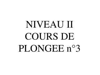 NIVEAU II COURS DE PLONGEE n�3