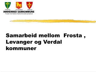 Samarbeid mellom  Frosta , Levanger og Verdal kommuner