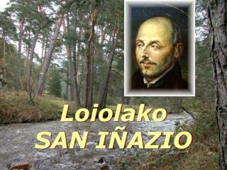 Loiolako  SAN IÑAZIO