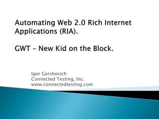 Automating Web 2.0 Rich Internet Applications RIA.  GWT   New Kid on the Block.
