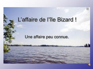 L'affaire de l'île Bizard !