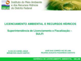 LICENCIAMENTO AMBIENTAL E RECURSOS H DRICOS  Superintend ncia de Licenciamento e Fiscaliza  o    SULFI