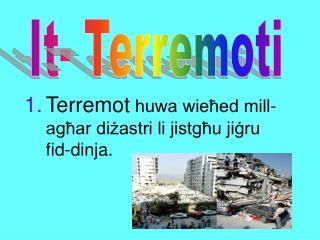 Terremot  huwa wieħed mill-agħar diżastri li jistgħu jiġru fid-dinja.