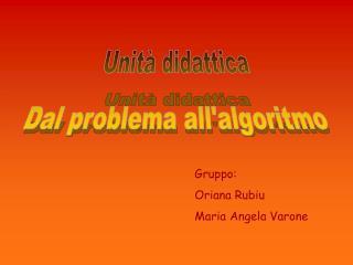 Unità didattica Dal problema all'algoritmo