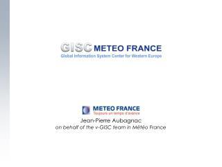 Jean-Pierre Aubagnac on behalf of the v-GISC team in M étéo France