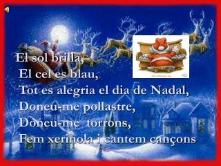 El sol brilla,  El cel es blau,  Tot es alegria el dia de Nadal,  Doneu-me pollastre,