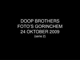 DOOP BROTHERS  FOTO'S GORINCHEM  24 OKTOBER 2009 (serie 2)