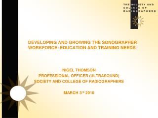 DEVELOPING AND GROWING THE SONOGRAPHER           WORKFORCE: EDUCATION AND TRAINING NEEDS