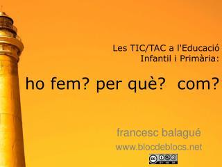 Les TIC/TAC a l'Educació  Infantil i Primària:  ho fem? per què?  com?