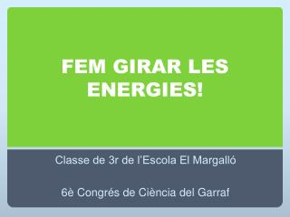 FEM GIRAR LES ENERGIES!