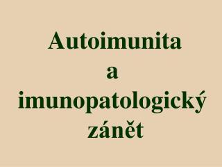Autoimunita  a  imunopatologický  zánět