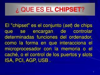 ¿ QUE ES EL  CHIPSET ?