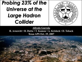 Probing 23% of the Universe at the Large Hadron Collider