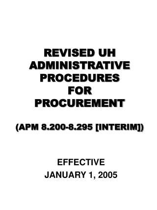 REVISED UH ADMINISTRATIVE PROCEDURES FOR PROCUREMENT (APM 8.200-8.295 [INTERIM])