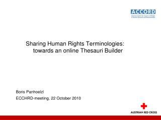 Sharing Human Rights Terminologies: towards an online Thesauri Builder Boris Panhoelzl