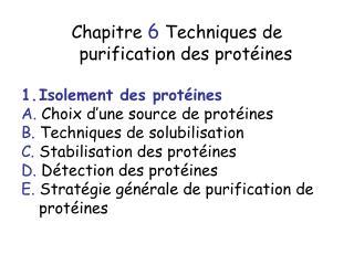 Chapitre 6 Techniques de purification des prot ines  Isolement des prot ines A. Choix d une source de prot ines B. Techn