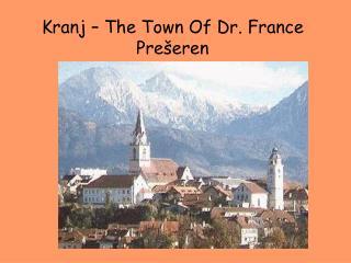 Kranj – The Town Of Dr. France Prešeren