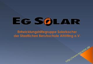 Entwicklungshilfegruppe Solarkocher der Staatlichen Berufsschule  Altötting  e.V.
