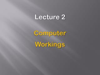 Lecture 2 Computer  Workings