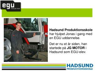 Hadsund Produktionsskole  har hjulpet Jonas i gang med en EGU uddannelse.