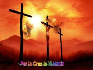 Por la Cruz la Victoria