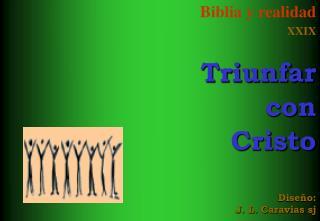 Biblia y realidad XXIX Triunfar  con Cristo Diseño: J. L. Caravias sj