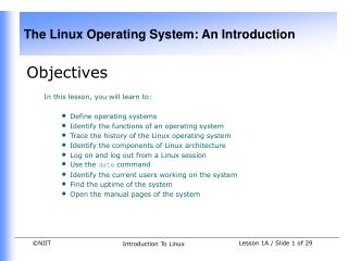 Objectives In this lesson, you will learn to: Define operating systems
