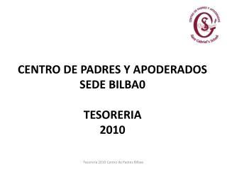 CENTRO DE PADRES Y APODERADOS SEDE BILBA0 TESORERIA  2010