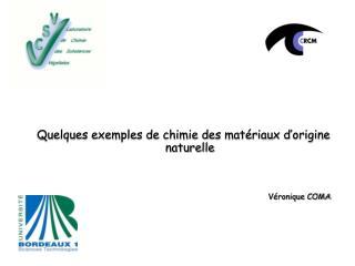 Quelques exemples de chimie des mat riaux d origine naturelle    V ronique COMA