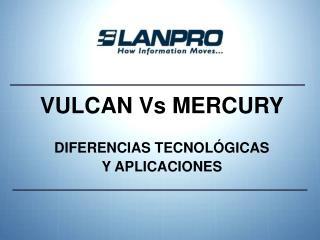 VULCAN Vs MERCURY DIFERENCIAS TECNOLÓGICAS Y APLICACIONES