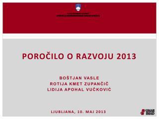 Poročilo o razvoju 2013 Boštjan vasle Rotija kmet zupančič Lidija apohal vučković