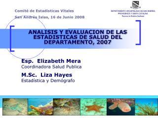 ANALISIS Y EVALUACION DE LAS ESTADISTICAS DE SALUD DEL DEPARTAMENTO, 2007 Esp.  Elizabeth Mera